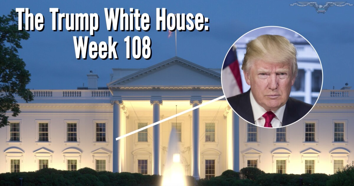 The Trump White House in review: Week 108